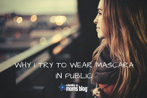why i try to wear mascara in public - columbia sc moms blog