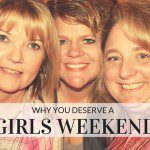 Why You Deserve a Girls Weekend