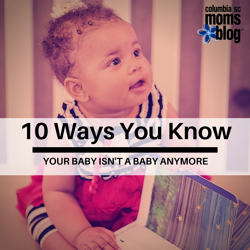 10 ways you know your baby isn't a baby any more - columbia sc moms blog