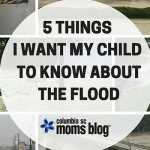 5 Things I Want My Child to Know About the Flood