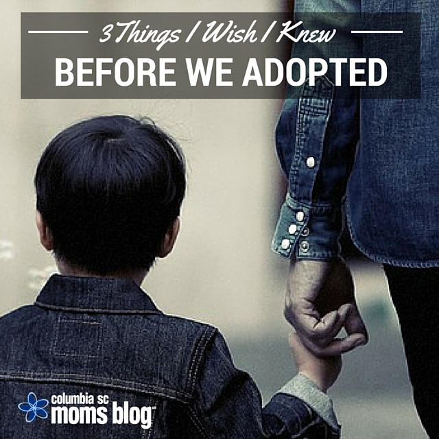 3 Things I Wish I Knew Before We Adopted - Columbia SC Moms Blog