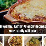 5 Healthy, Family-Friendly Recipes Your Family Will LOVE!