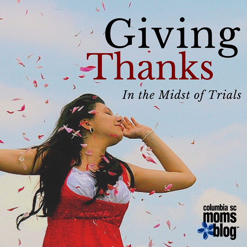 Giving Thanks in the Midst of Trials - Columbia SC Moms Blog