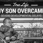 True Life :: My Son Overcame Severe Developmental Delays
