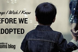 Three Things I Wish I Knew Before We Adopted - Columbia SC Moms Blog