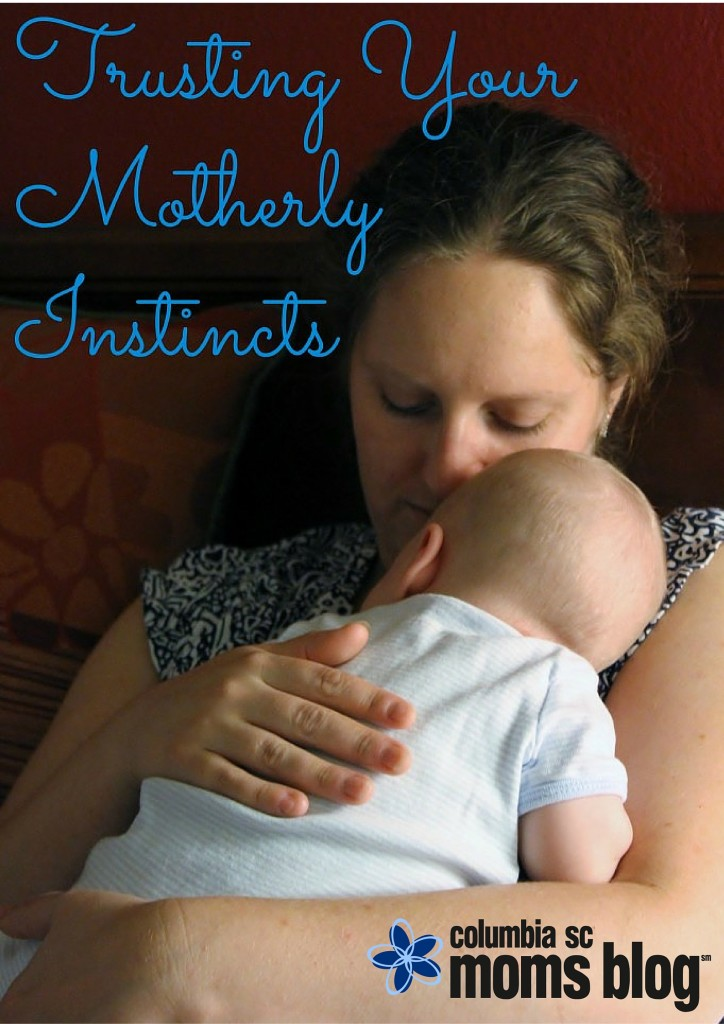Trusting your Motherly Instincts - Columbia SC Moms Blog