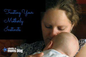 Trusting your motherly instinct - columbia sc moms blog