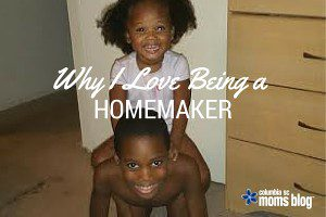 WHY I LOVE BEING A STAY AT HOME MOM - COLUMBIA SC MOMS BLOG