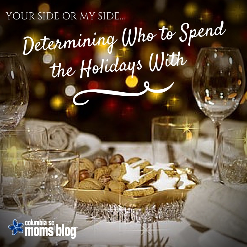 Your Side or My Side ... Determining Who to Spend the Holidays With - Columbia SC Moms Blog