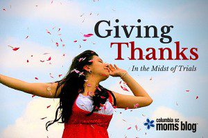 giving thanks in the midst trial - columbia sc moms blog