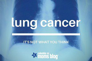 lung cancer - it is more than you think - columbia sc moms blog