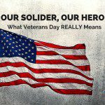 Our Soldier, Our Hero :: What Veterans Day REALLY Means {Special Events Included}