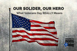 our solider, our hero - what verterans day really means - special offers - columbia sc moms blog