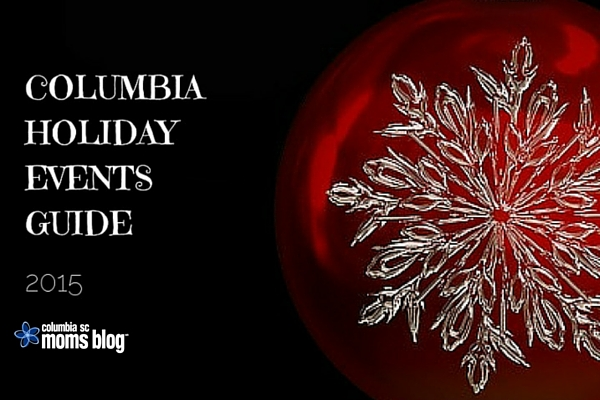 ultimate guide to holiday events in columbia 2015 - columbia sc moms blog