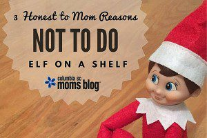 3 reason we don't do elf on a shelf - columbia sc moms blog
