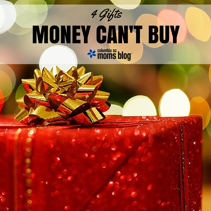 4 GIFTS MONEY CAN'T BUY - COLUMBIA SC MOMS BLOG