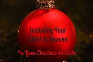 Including Your Child in Heaven in Your Christmas on Earth - Columbia SC Moms Blog