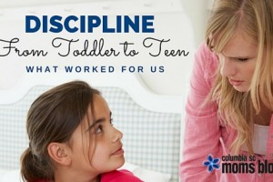 discipline from toddler to teen - what worked for us - Columbia SC Moms Blog