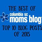 The BEST of Columbia SC Moms Blog :: Top 10 Blog Posts of 2015