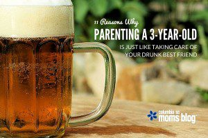 11 Ways Parenting a 3 year old is like Taking Care of Your Drunk Best Friend - Columbia SC Moms Blog