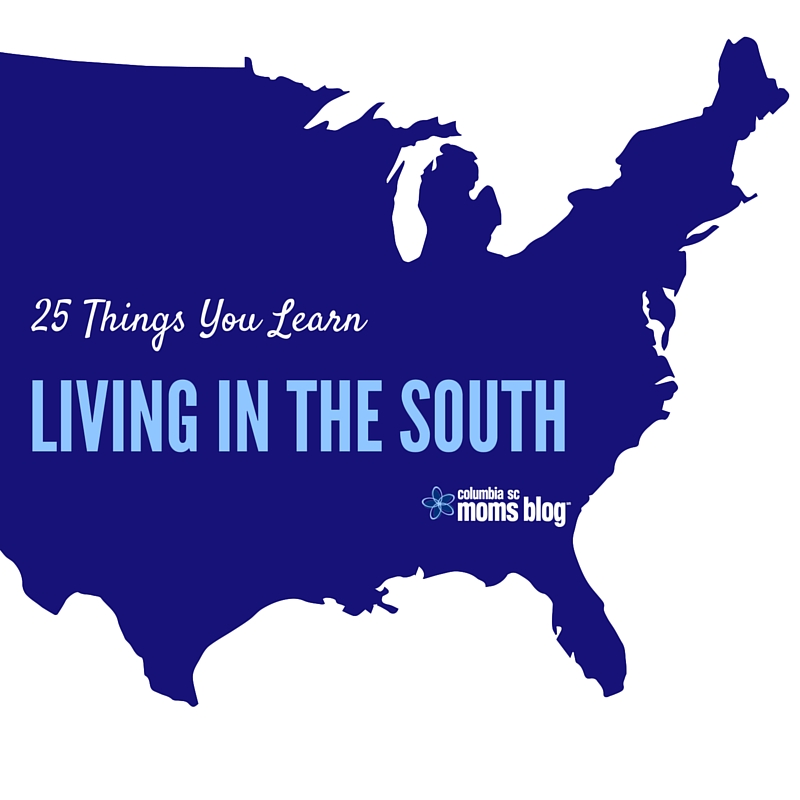 25 Things you learn living in the South - Columbia SC Moms Blog