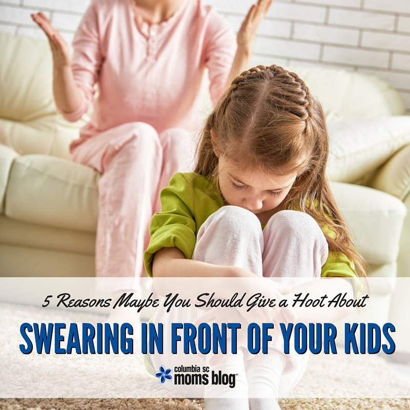 5 Reasons Maybe You Shold Give a Hoot About Swearing in Front of Your kids - columbia sc moms blog