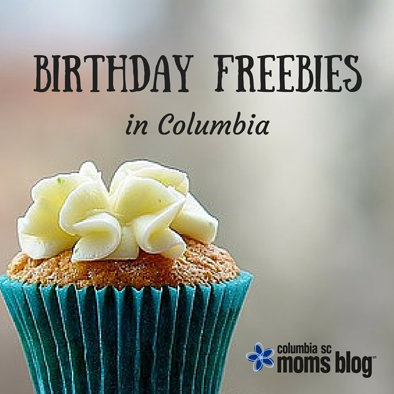 Birthday Freebies in Columbia - Columbia SC Moms Blog