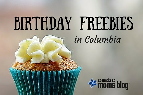 Free Birthday Meals and Freebies in Columbia - Columbia SC Moms Blog