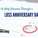 How to Help Someone Through a Loss Anniversary Date