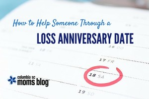 How to Help Through a Loss Anniversary Date - Columbia SC Moms Blog