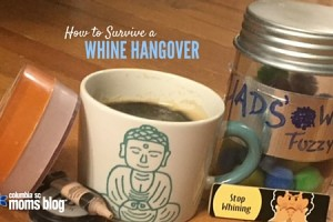 How to Make it Through a Whine Hangover - Columbia SC Moms Blog