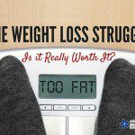 The Weight Loss Struggle :: Is it REALLY Worth It?
