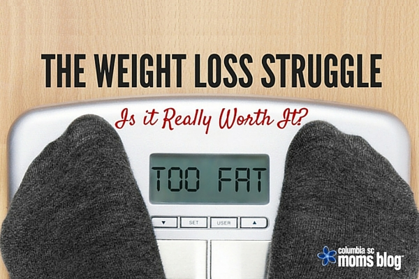 Is the Weight Loss Struggle Worth It -  Columbia SC Moms Blog