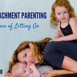Non-Attachment Parenting :: The Love of Letting Go