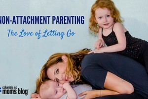 Non-Attachment Parenting - Columbia SC Moms Blog