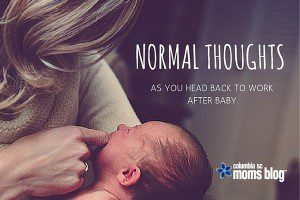 Normal Thoughts as you return to work after baby - columbia sc moms blog