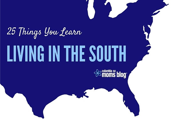 Twenty-five Things You Learn Living in the South - Columbia SC Moms Blog