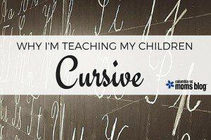Why I'm teaching my children cursive handwriting - Columbia SC Moms Blog