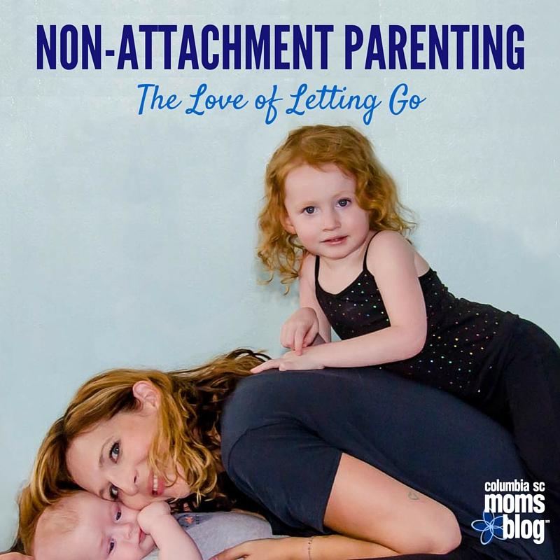non-attachment parenting - the love of letting go - Columbia SC Moms Blog