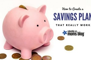 Create a Savings Plan that Really Works - Columbia SC Moms Blog