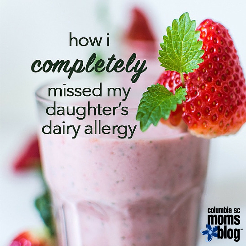 How I Completely Missed My Daughter's Dairy allergy - Columbia SC Moms Blog
