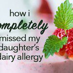 How I Completely Missed My Daughter's Dairy Allergy