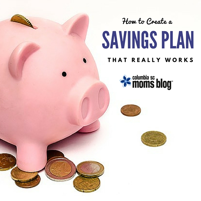 How to Create a Savings Plan That Really Works - Columbia SC Moms Blog