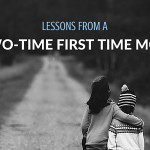 Lessons from a Two-Time First Time Mom