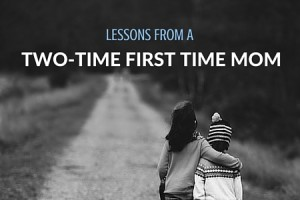 Lessons From a Two-Time First Time Mom - Columbia SC Moms Blog