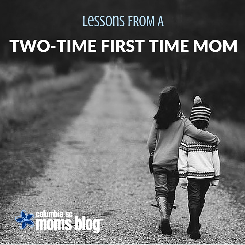 Lessons from a Two-Time Frist Time Mom - Columbia SC Moms Blog