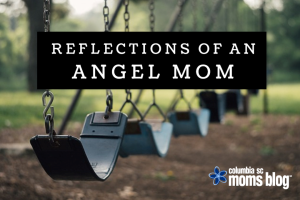 REFLECTIONS OF AN ANGEL MOM - COLUMBIA SC MOMS BLOG