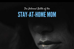 The Internal Battle of the Stay at Home Mom - Columbia SC Moms Blog