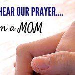 Lord Hear Our Prayer…. I'm a MOM