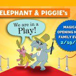{You're Invited!} Magical Opening Night Family Event for Elephant & Piggie